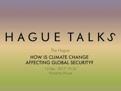 HagueTalks How is climate change affecting global security - Humanity House